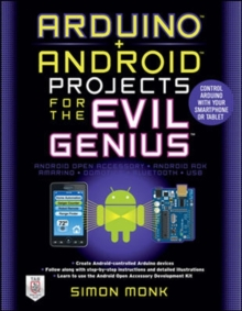 Arduino + Android Projects for the Evil Genius: Control Arduino with Your Smartphone or Tablet, Paperback / softback Book