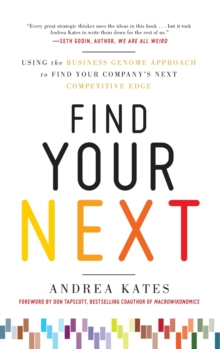 Find Your Next:  Using the Business Genome Approach to Find Your Company's Next Competitive Edge, Hardback Book