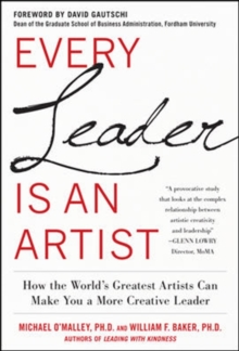 Every Leader Is an Artist: How the World's Greatest Artists Can Make You a More Creative Leader, Hardback Book