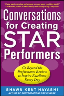Conversations for Creating Star Performers: Go Beyond the Performance Review to Inspire Excellence Every Day, Paperback / softback Book