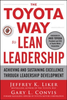 The Toyota Way to Lean Leadership:  Achieving and Sustaining Excellence through Leadership Development, Hardback Book