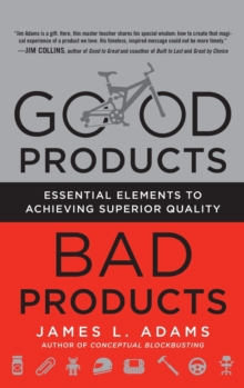 Good Products, Bad Products: Essential Elements to Achieving Superior Quality, Hardback Book