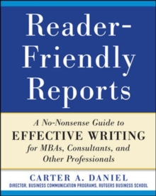 Reader-Friendly Reports: A No-nonsense Guide to Effective Writing for MBAs, Consultants, and Other Professionals, Paperback Book