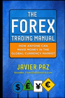 The Forex Trading Manual:  The Rules-Based Approach to Making Money Trading Currencies, Hardback Book