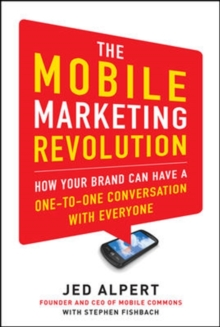 The Mobile Marketing Revolution: How Your Brand Can Have a One-to-One Conversation with Everyone, Hardback Book