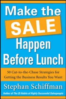 Make the Sale Happen Before Lunch: 50 Cut-to-the-Chase Strategies for Getting the Business Results You Want (PAPERBACK), Paperback Book