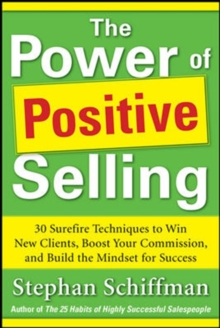 Power of Positive Selling: 30 Surefire Techniques to Win New Clients, Boost Your Commission, and Build the Mindset for Success (PB), Paperback Book