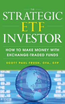 The Strategic ETF Investor: How to Make Money with Exchange Traded Funds, Hardback Book