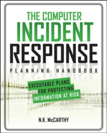 The Computer Incident Response Planning Handbook:  Executable Plans for Protecting Information at Risk, Paperback / softback Book