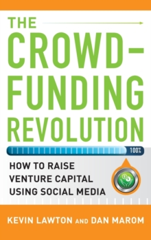 The Crowdfunding Revolution:  How to Raise Venture Capital Using Social Media, Hardback Book