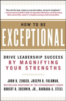 How to Be Exceptional:  Drive Leadership Success By Magnifying Your Strengths, Hardback Book