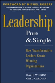 Leadership Pure and Simple: How Transformative Leaders Create Winning Organizations, Hardback Book