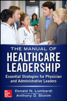 Manual of Healthcare Leadership - Essential Strategies for Physician and Administrative Leaders, Paperback / softback Book
