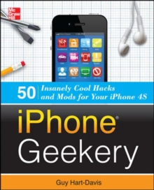 iPhone Geekery: 50 Insanely Cool Hacks and Mods for Your iPhone 4S, Paperback Book