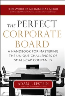The Perfect Corporate Board:  A Handbook for Mastering the Unique Challenges of Small-Cap Companies, Hardback Book