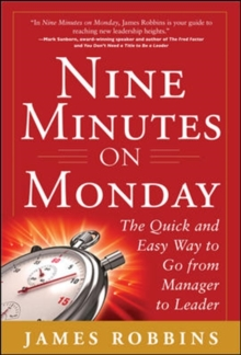 Nine Minutes on Monday: The Quick and Easy Way to Go From Manager to Leader, Hardback Book