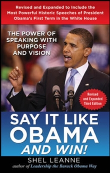 Say it Like Obama and Win!: The Power of Speaking with Purpose and Vision, Revised and Expanded Third Edition, Hardback Book