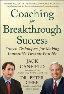 Coaching for Breakthrough Success: Proven Techniques for Making Impossible Dreams Possible, Hardback Book