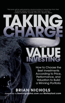 Taking Charge with Value Investing: How to Choose the Best Investments According to Price, Performance, & Valuation to Build a Winning Portfolio, Hardback Book