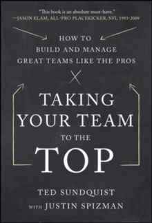 Taking Your Team to the Top: How to Build and Manage Great Teams like the Pros, Hardback Book