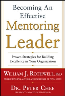 Becoming an Effective Mentoring Leader: Proven Strategies for Building Excellence in Your Organization, Hardback Book
