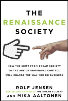 The Renaissance Society: How the Shift from Dream Society to the Age of Individual Control will Change the Way You Do Business, Hardback Book