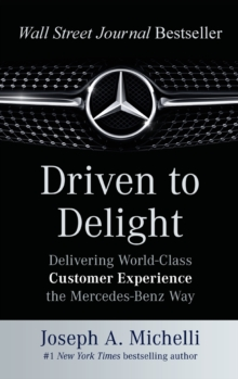 Driven to Delight: Delivering World-Class Customer Experience the Mercedes-Benz Way, Hardback Book