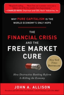 The Financial Crisis and the Free Market Cure:  Why Pure Capitalism is the World Economy's Only Hope, Hardback Book