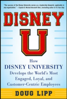 Disney U: How Disney University Develops the World's Most Engaged, Loyal, and Customer-Centric Employees, Hardback Book