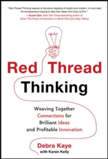 Red Thread Thinking: Weaving Together Connections for Brilliant Ideas and Profitable Innovation, Hardback Book