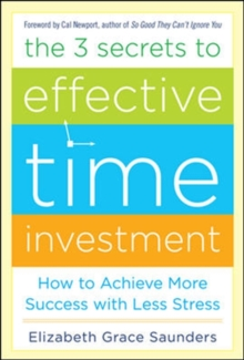 The 3 Secrets to Effective Time Investment: Achieve More Success with Less Stress, Hardback Book