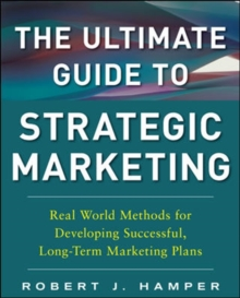 The Ultimate Guide to Strategic Marketing: Real World Methods for Developing Successful, Long-term Marketing Plans, Hardback Book