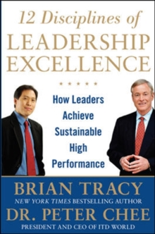 12 Disciplines of Leadership Excellence: How Leaders Achieve Sustainable High Performance, Hardback Book