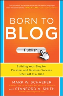 Born to Blog: Building Your Blog for Personal and Business Success One Post at a Time, Paperback Book