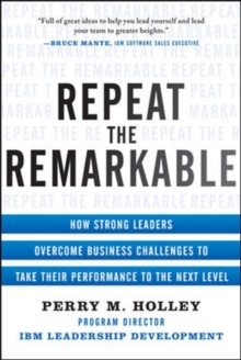 Repeat the Remarkable: How Strong Leaders Overcome Business Challenges to Take Their Performance to the Next Level, Hardback Book