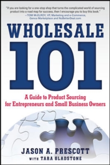 Wholesale 101: A Guide to Product Sourcing for Entrepreneurs and Small Business Owners, Paperback / softback Book