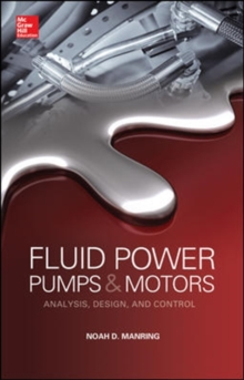 Fluid Power Pumps and Motors: Analysis, Design and Control, Hardback Book