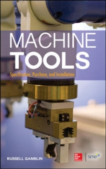 Machine Tools: Specification, Purchase, and Installation, Hardback Book