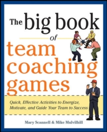 The Big Book of Team Coaching Games: Quick, Effective Activities to Energize, Motivate, and Guide Your Team to Success, Paperback / softback Book