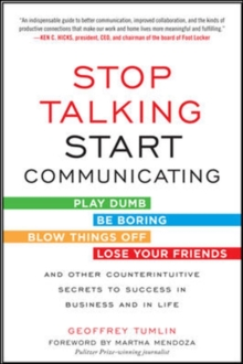 Stop Talking, Start Communicating: Counterintuitive Secrets to Success in Business and in Life, with a foreword by Martha Mendoza, Paperback / softback Book