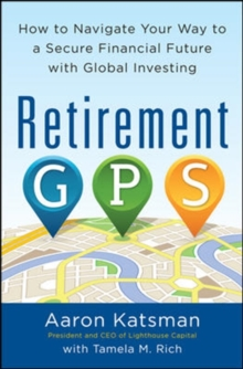 Retirement GPS: How to Navigate Your Way to A Secure Financial Future with Global Investing, Paperback / softback Book
