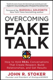 Overcoming Fake Talk: How to Hold REAL Conversations that Create Respect, Build Relationships, and Get Results, Paperback / softback Book