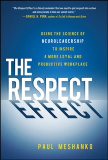 The Respect Effect: Using the Science of Neuroleadership to Inspire a More Loyal and Productive Workplace, Hardback Book