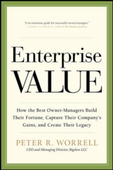 Enterprise Value: How the Best Owner-Managers Build Their Fortune, Capture Their Company's Gains, and Create Their Legacy, Hardback Book