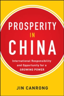 Prosperity in China:  International Responsibility and Opportunity for a Growing Power, Paperback / softback Book