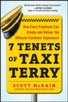 7 Tenets of Taxi Terry: How Every Employee Can Create and Deliver the Ultimate Customer Experience, Hardback Book