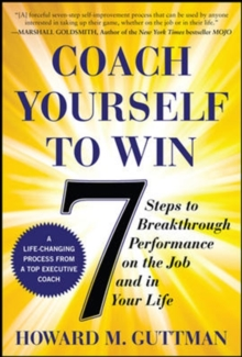 Coach Yourself to Win: 7 Steps to Breakthrough Performance on the Job and In Your Life, Paperback / softback Book