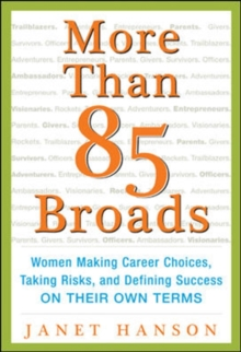 More Than 85 Broads: Women Making Career Choices, Taking Risks, and Defining Success - On Their Own Terms : Women Making Career Choices, Taking Risks, and Defining Success -- On Their Own Terms, Paperback / softback Book