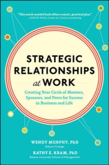 Strategic Relationships at Work:  Creating Your Circle of Mentors, Sponsors, and Peers for Success in Business and Life, Hardback Book
