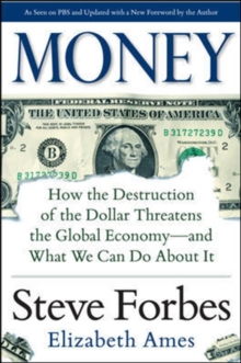 Money: How the Destruction of the Dollar Threatens the Global Economy - and What We Can Do About It, Hardback Book